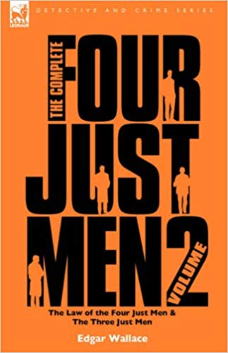 The Complete Four Just Men: Volume 2-The Law of the Four Just Men & The Three Just Men by Edgar Wallace
