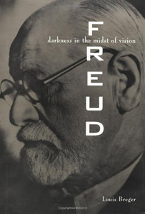 Freud: darkness in the midst of vision by Louis Breger