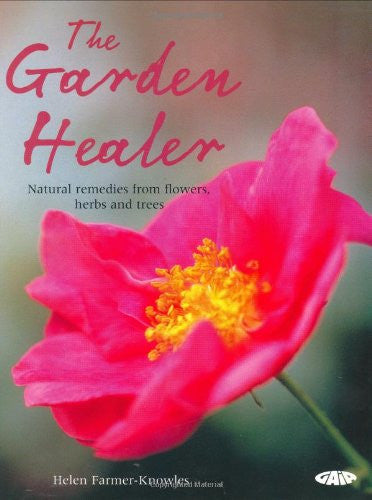 The Garden Healer: Natural Remedies from Flowers, Herbs and Trees by Helen Farmer-Knowles - The Real Book Shop