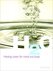 H2O: Healing Water for Mind and Body by Anna Selby