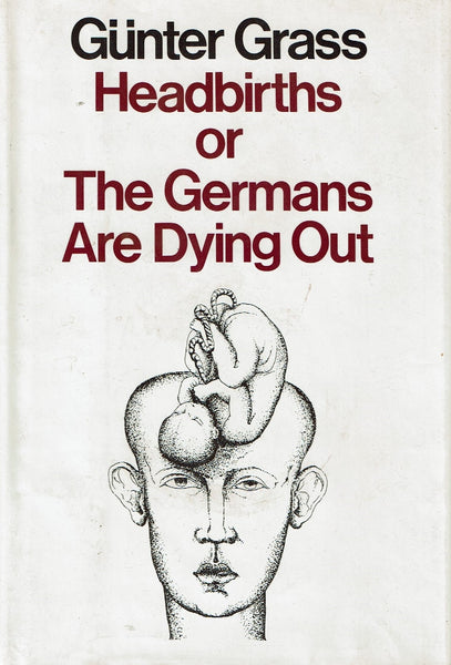 Headbirths or The Germans Are Dying Out by Gunter Grass [Translated by Ralph Manheim