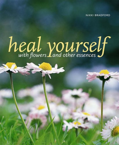 Heal Yourself with Flowers and Other Essences by Nikki Bradford