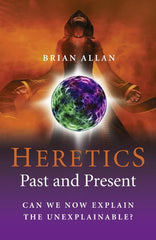 Heretics - Past and Present: Can We Now Explain the Unexplainable? by Brian Allan [used-very good] SIGNED - The Real Book Shop