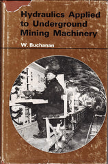 Hydraulics Applied to Underground Mining Machinery by W. Buchanan