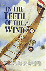 In the Teeth of the Wind: Memoir of the Royal Naval Air Service in the First World War by Squadran Leader C P O Bartlett DSC