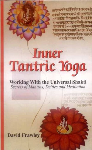 Inner Tantric Yoga: Working with the Universal Shakti Secrets of Mantras, Deities and Meditation by David Frawley