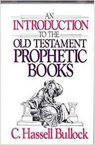 An Introduction to the Old Testament Prophetic Books by C. Hassell Bullock