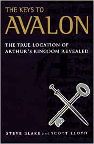 The Keys to Avalon: The True Location of Arthur's Kingdom Revealed by Steve Blake and Scott Lloyd