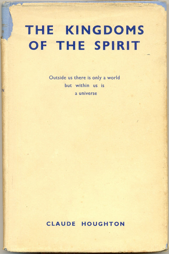 The Kingdoms of the Spirit: Outside us there is only a world but within us is a Universe by Claude Houghton