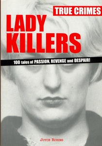 Lady Killers [True Crimes] 100 Tales of Passion, Revenge and Despair! by Joyce Robins - The Real Book Shop