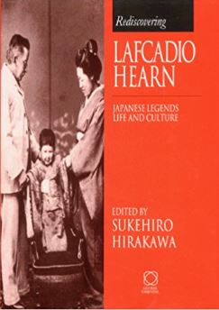 Rediscovering Lafcadio Hearn: Japanese Legends, Life and Culture by Sukehiro Hirakawa (ed)
