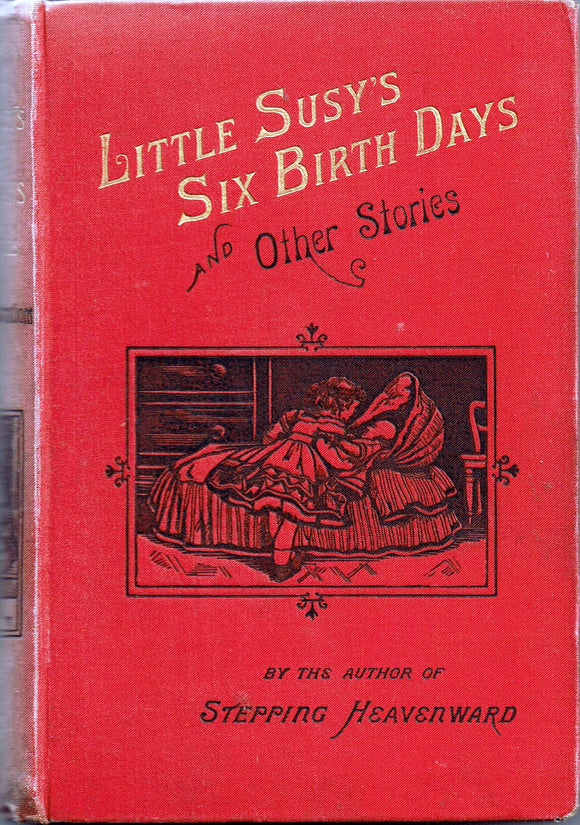 Little Susy's Six Birthdays by Mrs. Elizabeth Pretiss [The Author of Stepping Heavenward]