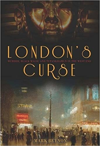 London's Curse: Murder, Black Magic and Tutankhamun in the 1920s West End by Mark Benyon