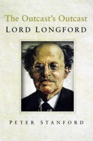 The Outcast's Outcast: A Biography of Lord Longford by Peter Stanford FIRST EDITION