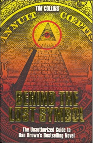 Behind the Lost Symbol: The Unauthorised Guide to Dan Brown's Bestselling Novel by Tim Collins