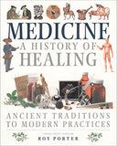 Medicine: a History of Healing: Ancient Traditions to Modern Practices by Roy Porter