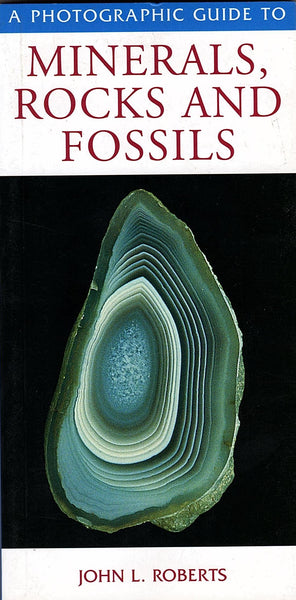 A Photographic Guide to Minerals, Rocks and Fossils by John L. Roberts