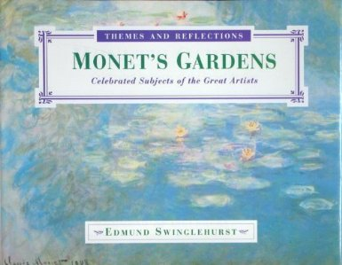 Monet's Gardens: Celebrated Subjects of the Great Artists [Themes and Reflections] by Edmund Swinglehurst