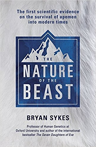 The Nature of the Beast: The first genetic evidence on the survival of apemen, yeti, bigfoot and other mysterious creatures into modern times by Bryan Sykes
