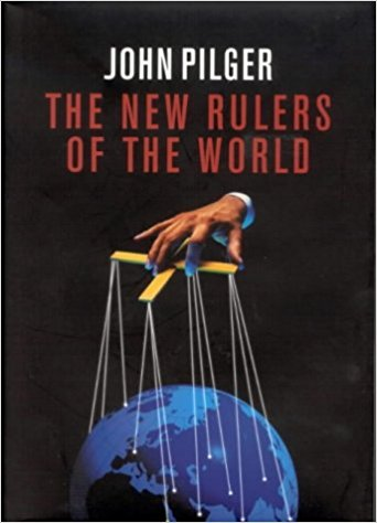 The New Rulers of The World by John Pilger