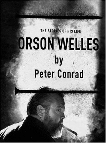 Orson Wells: The Stories of His Life by Peter Conrad