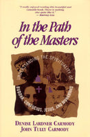 In the Path of the Masters: Understanding the Spirituality of Buddha, Confucius, Jesus and Mohammed by Denise Lardner Carmody, John Tully Carmody