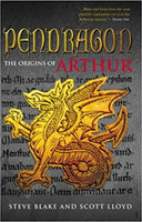 Pendragon: The True Story of Arthur by Steve Blake and Scott Lloyd