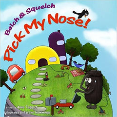 Belch & Squelch Pick My Nose! by Anna Taggart (author) and Tyrone Hemmings (illustrator)