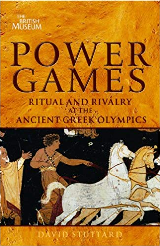 Power Games - Ritual and Rivalry at the Ancient Greek Olympics by David Stuttard