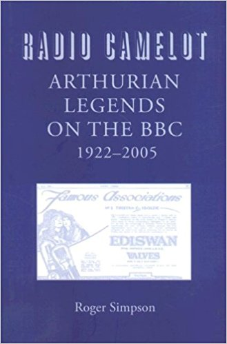 Radio Camelot: Arthurian Legends on the BBC, 1922-2005 (Arthurian Studies) by Roger Simpson