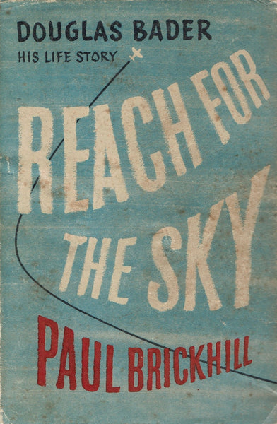 REach for the sky: The Story of Douglas Bader by Paul Brickhill