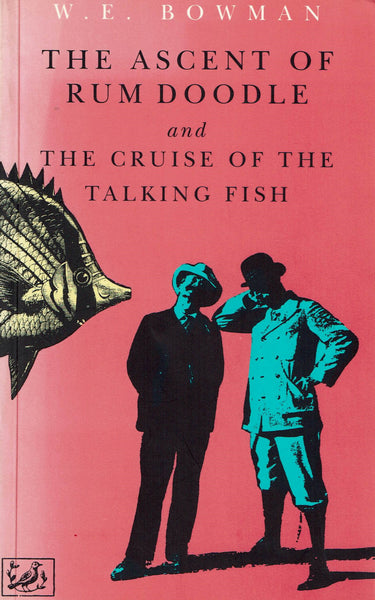 The Ascent of Rum Doodle and The Cruise of the Talking Fish by W. E. Bowman