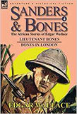Sanders & Bones-The African Adventures: 4-Lieutenant Bones & Bones in London  by Edgar Wallace (Author)