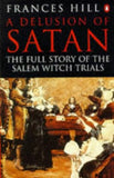 A Delusion of Satan: Full Story of the Salem Witch Trials by Frances Hill [used-very good] - The Real Book Shop