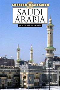 A Brief History of Saudi Arabia by James Wynbrandt