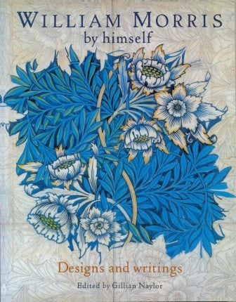 William Morris: Designs and Writings by Himself [edited by Gillian Naylor - The Real Book Shop