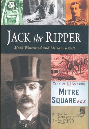 Jack the Ripper by Mark Whitehead and Miriam Rivett - The Real Book Shop