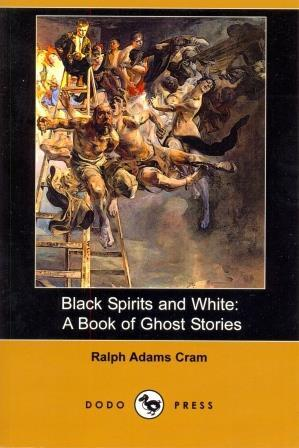 Black Spirits and White: A Book of Ghost Stories by Ralph Adams Cram