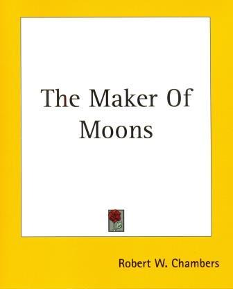 The Maker of Moons by Robert W Chambers