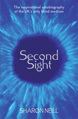 Second Sight: the Inspirational Autobiograpy of the UK's Only Blind Medium by Sharon Neill - The Real Book Shop