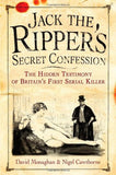 Jack the Ripper's Secret Confession: The Hidden Testimony of Britain's First Serial Killer by David Monaghan & Nigel Cawthorne - The Real Book Shop