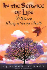 In the Service of Life: A Wiccan Perspective on Death by Ashleen O'Gaea - The Real Book Shop