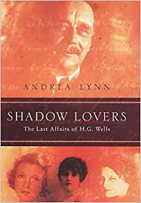 Shadow Lovers: The Last Affairs of H. G. Wells by Andrea Lynn