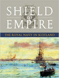 Shield of Empire: The Royal Navy in Scotland by Brian Lavery SIGNED BY THE AUTHOR