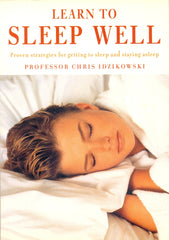 Learn to Sleep Well: Proven Strategies for Getting to Sleep and Staying Asleep by Professor Chris Idzikowski