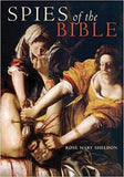 Spies of the Bible Espionage in Israel from the Exodus to the Bar Kokhba Revolt by Rose Mary Sheldon