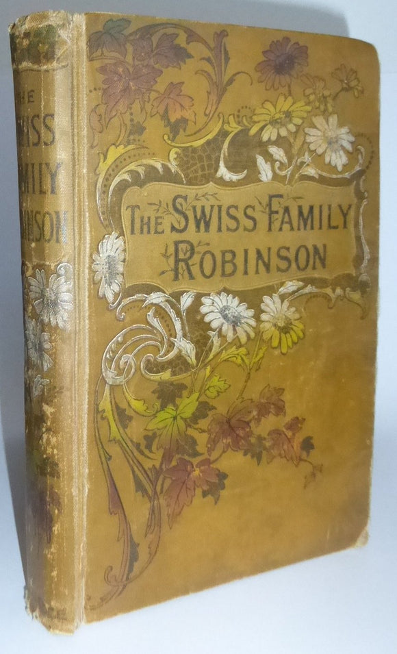 The Swiss Family Robinson [A new translation from the original German] by Johann David Wyss, edited by William H.G. Kingston