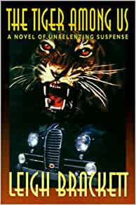 The Tiger Among Us: A Novel of Unrelenting Suspense (Wildside Mystery Classics) by Leigh Brackett