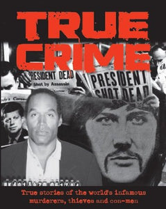 True Crime: True stories of the World's most infamous murderers, theives and con-men - The Real Book Shop