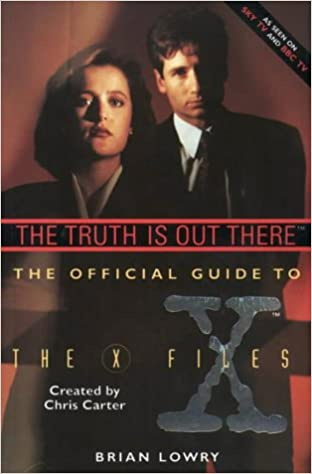 The X Files: The Truth is Out There - Authorized Guide to The X Files [Hardback] by Brian Lowry